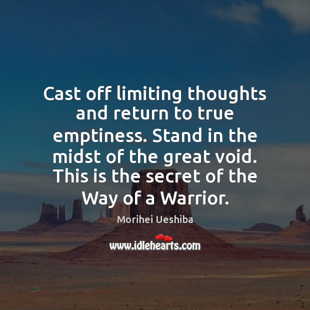 Cast off limiting thoughts and return to true emptiness. Stand in the Morihei Ueshiba Picture Quote