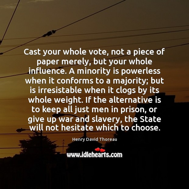 Image, Alternative, Alternatives, Atheism, Cast, Casts, Choose, Conform, Conforms, Give, Give Up, Giving, Giving Up, Hesitate, Ifs, Influence, Just, Keep, Majority, Men, Merely, Minorities, Minority, Paper, Piece, Pieces, Powerless, Prison, Slavery, State, States, Up, Vote, War, Weight, Which, Whole, Will, Your