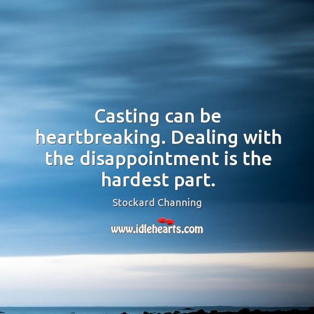 Casting can be heartbreaking. Dealing with the disappointment is the hardest part. Image