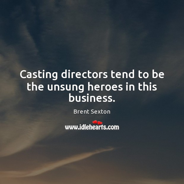 Image, Casting directors tend to be the unsung heroes in this business.