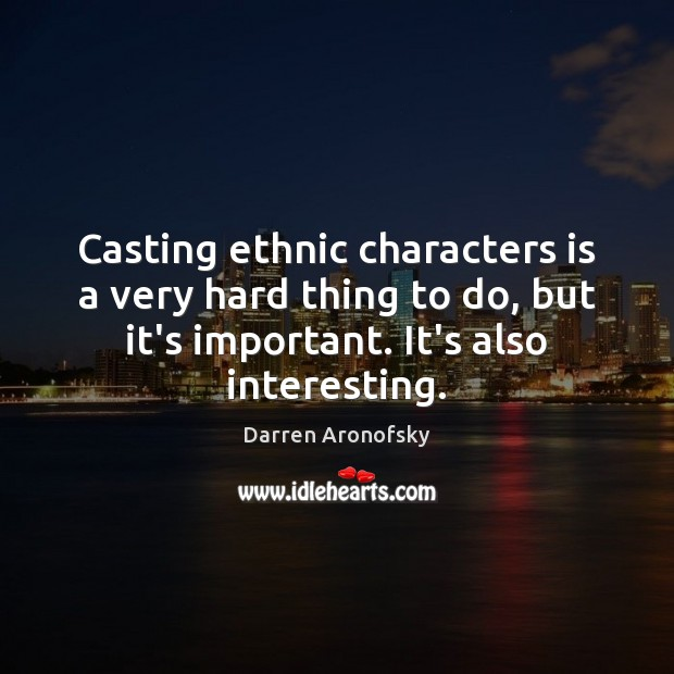 Image, Casting ethnic characters is a very hard thing to do, but it's