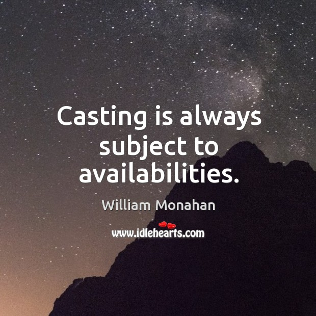Casting is always subject to availabilities. Image