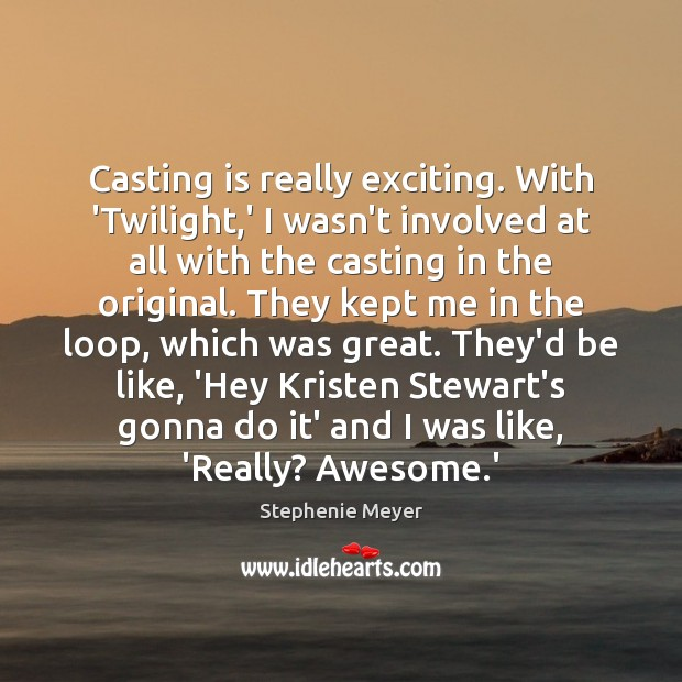 Casting is really exciting. With 'Twilight,' I wasn't involved at all Image