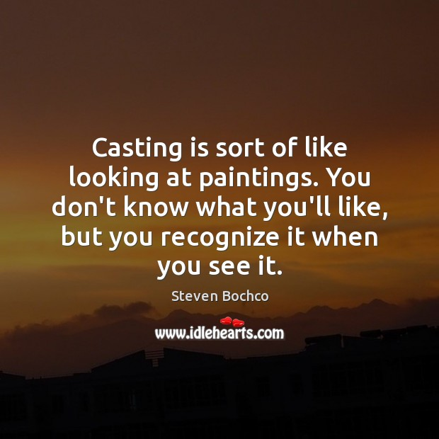 Image, Casting is sort of like looking at paintings. You don't know what