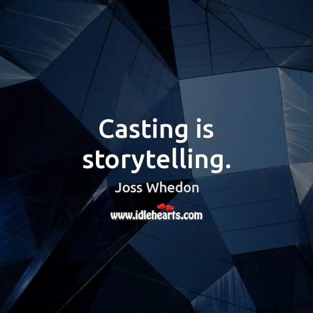 Image, Casting is storytelling.