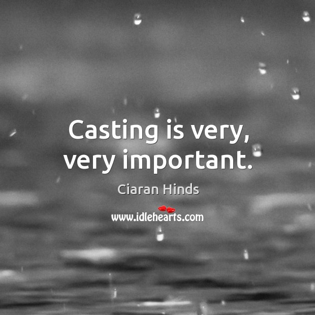 Casting is very, very important. Image