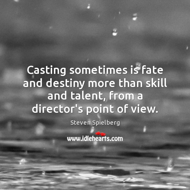 Casting sometimes is fate and destiny more than skill and talent, from Image