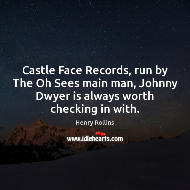 Castle Face Records, run by The Oh Sees main man, Johnny Dwyer Henry Rollins Picture Quote