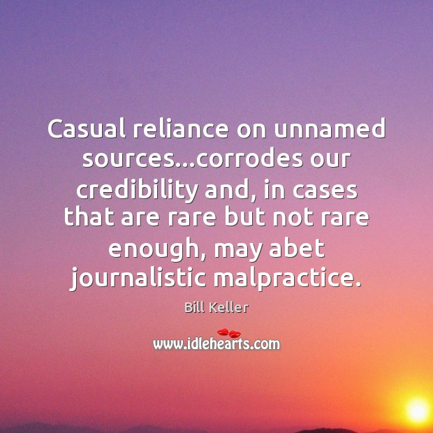 Image, Casual reliance on unnamed sources…corrodes our credibility and, in cases that