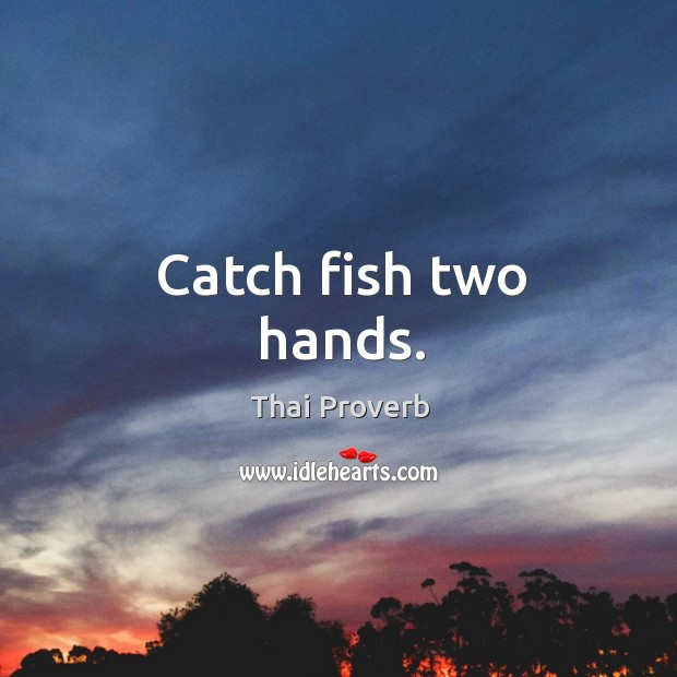 Catch fish two hands. Thai Proverbs Image