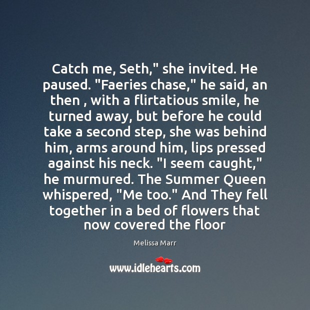 """Catch me, Seth,"""" she invited. He paused. """"Faeries chase,"""" he said, an Image"""