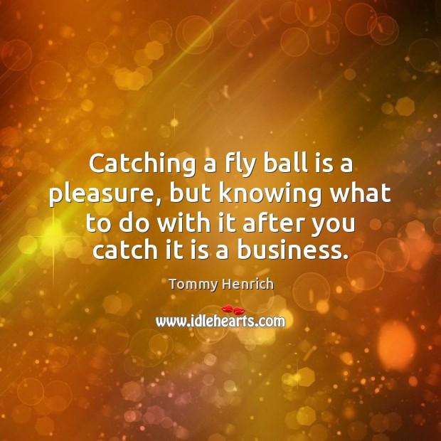 Image, Catching a fly ball is a pleasure, but knowing what to do