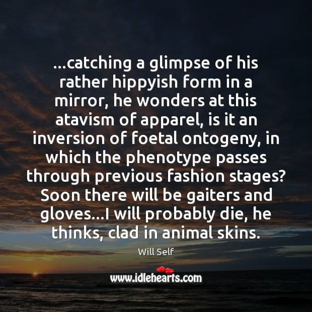 Image, …catching a glimpse of his rather hippyish form in a mirror, he