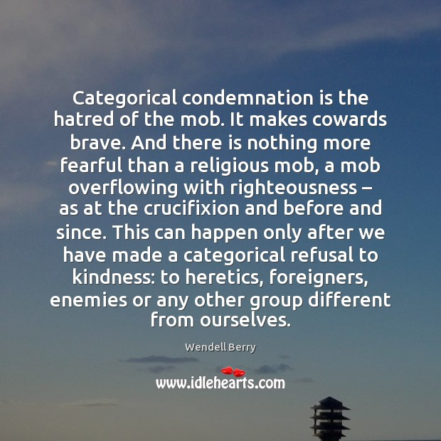 Image, Categorical condemnation is the hatred of the mob. It makes cowards brave.