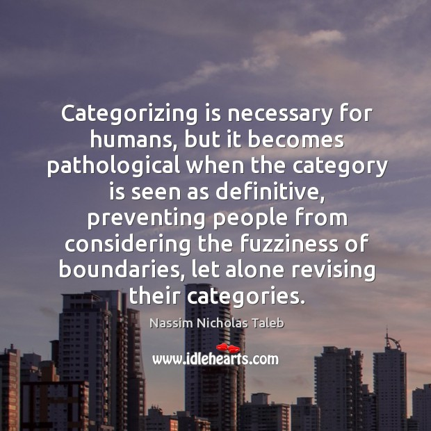 Categorizing is necessary for humans, but it becomes pathological when the category Image