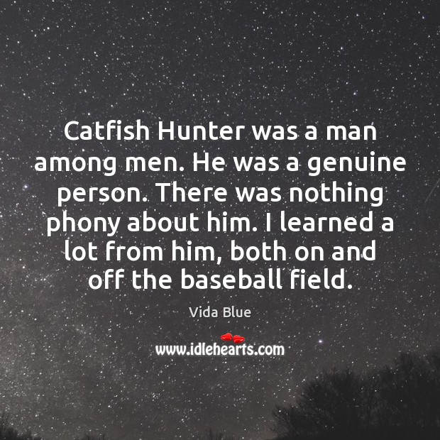 Image, Catfish Hunter was a man among men. He was a genuine person.