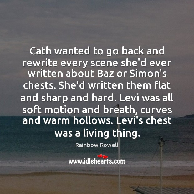Cath wanted to go back and rewrite every scene she'd ever written Rainbow Rowell Picture Quote