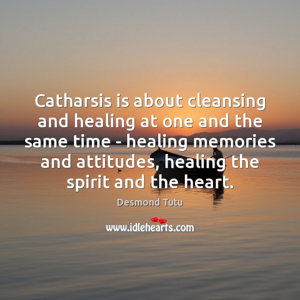 Catharsis is about cleansing and healing at one and the same time Image