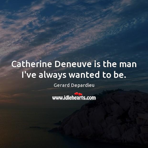 Catherine Deneuve is the man I've always wanted to be. Image