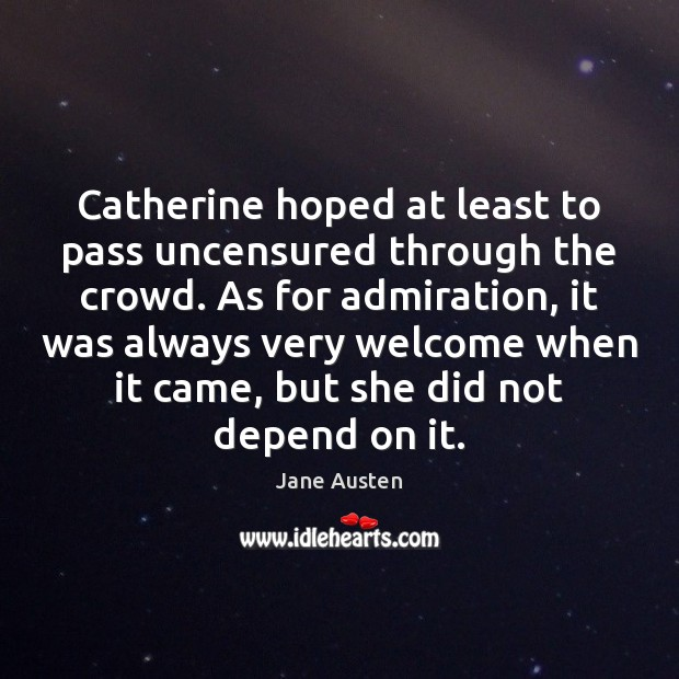 Catherine hoped at least to pass uncensured through the crowd. As for Image