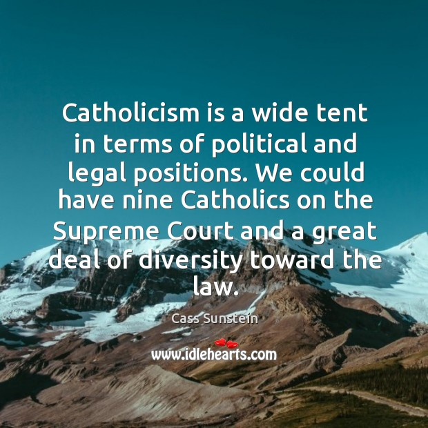 Catholicism is a wide tent in terms of political and legal positions. Image