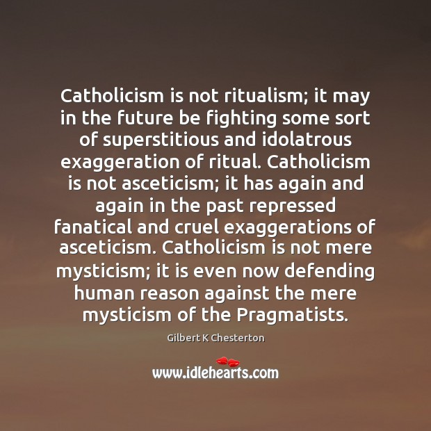 Image, Catholicism is not ritualism; it may in the future be fighting some