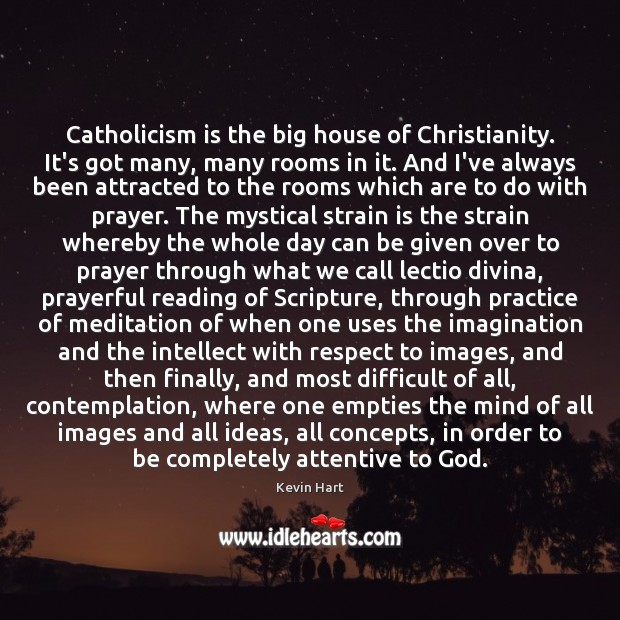 Catholicism is the big house of Christianity. It's got many, many rooms Kevin Hart Picture Quote