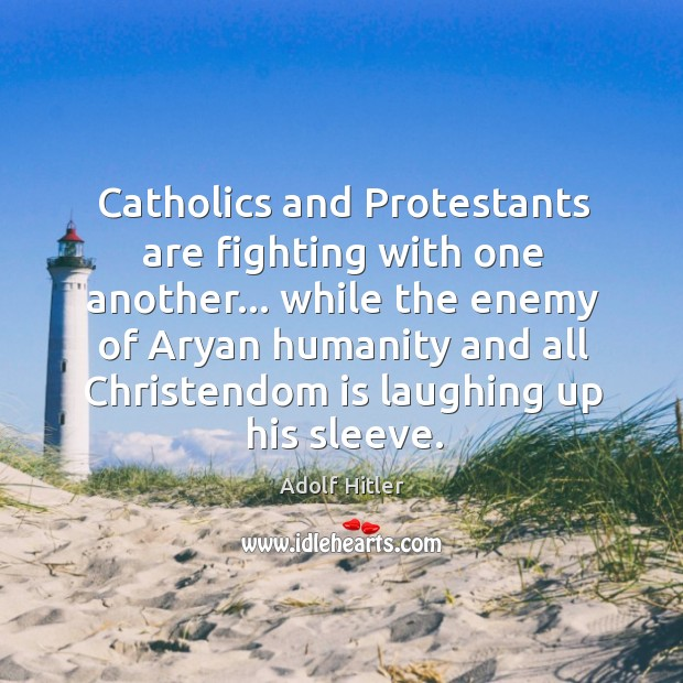 Catholics and Protestants are fighting with one another… while the enemy of Image