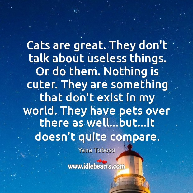 Cats are great. They don't talk about useless things. Or do them. Yana Toboso Picture Quote