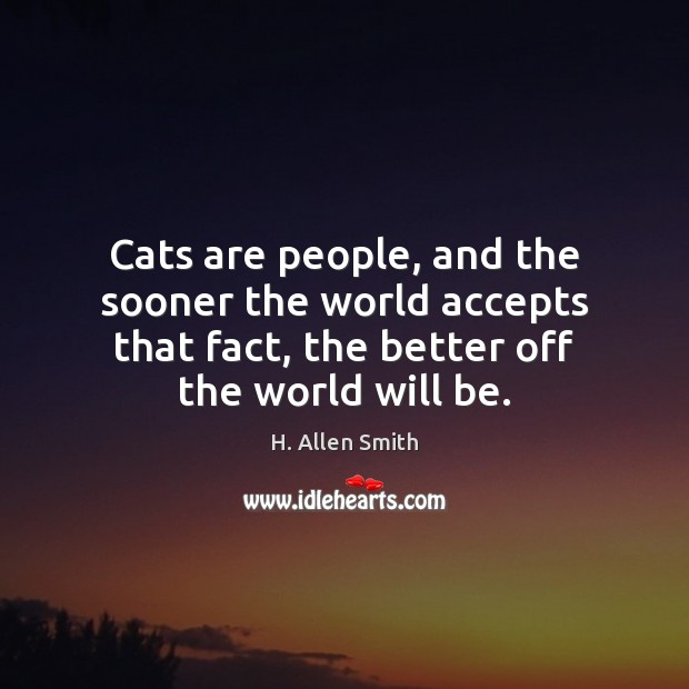 Cats are people, and the sooner the world accepts that fact, the Image