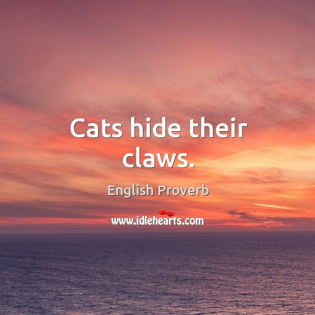 Cats hide their claws. English Proverbs Image