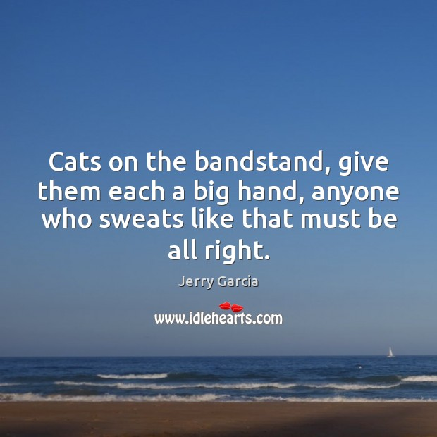 Image, Cats on the bandstand, give them each a big hand, anyone who