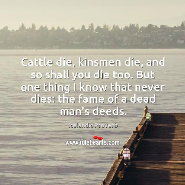 Cattle die, kinsmen die, and so shall you die too. Icelandic Proverbs Image