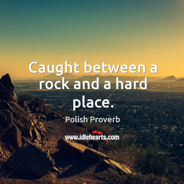 Caught between a rock and a hard place. Polish Proverbs Image