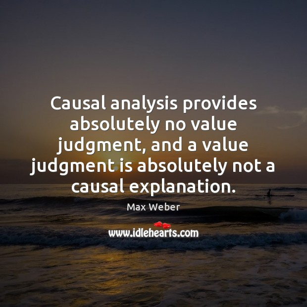 Image, Causal analysis provides absolutely no value judgment, and a value judgment is