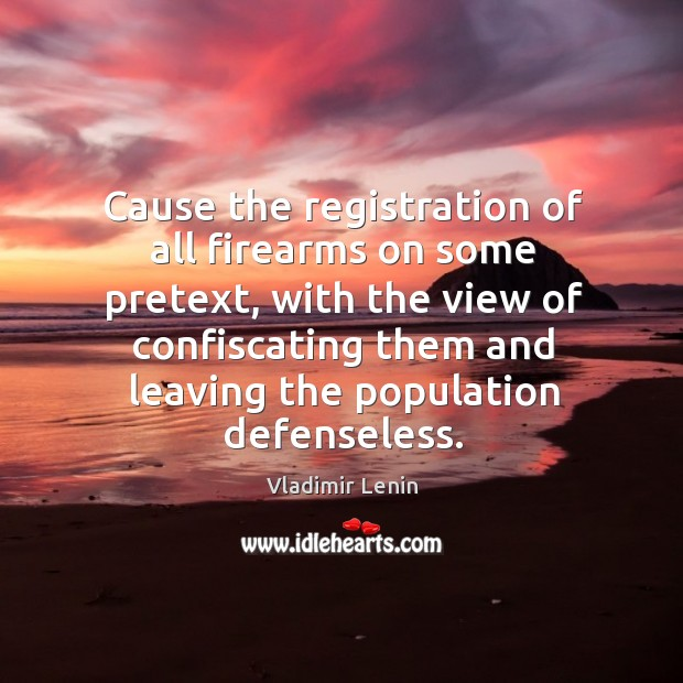 Cause the registration of all firearms on some pretext, with the view Image