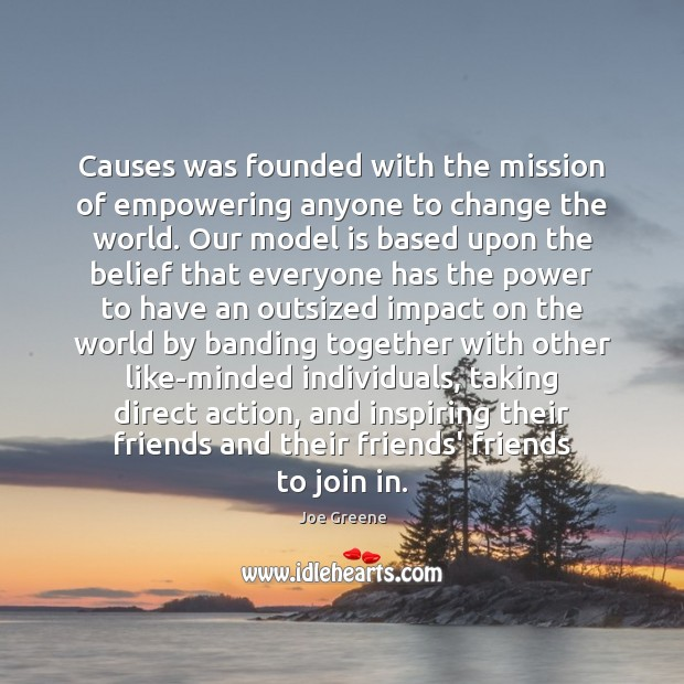Image, Causes was founded with the mission of empowering anyone to change the