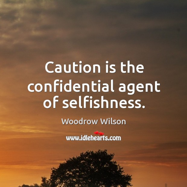 Image, Caution is the confidential agent of selfishness.