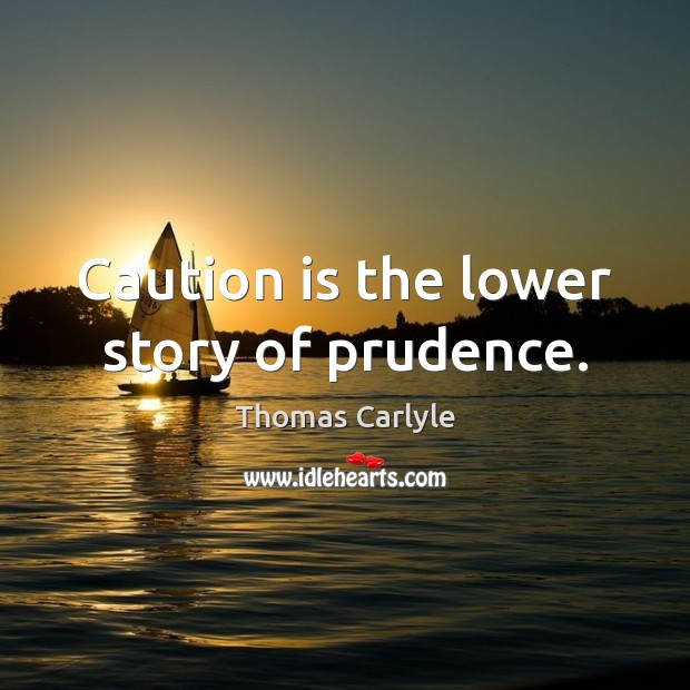 Image, Caution is the lower story of prudence.