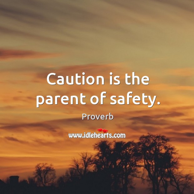Caution is the parent of safety. Image