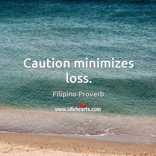 Caution minimizes loss. Filipino Proverbs Image