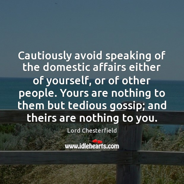 Image, Cautiously avoid speaking of the domestic affairs either of yourself, or of