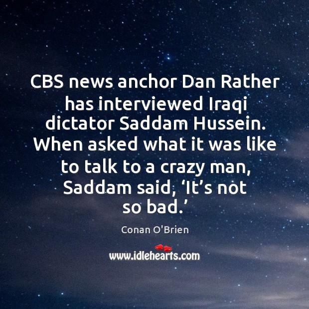 Cbs news anchor dan rather has interviewed iraqi dictator saddam hussein. Image