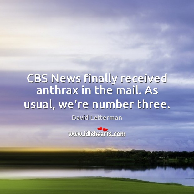 Image, CBS News finally received anthrax in the mail. As usual, we're number three.