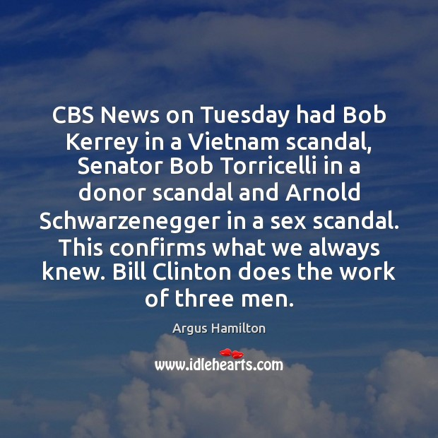 CBS News on Tuesday had Bob Kerrey in a Vietnam scandal, Senator Argus Hamilton Picture Quote