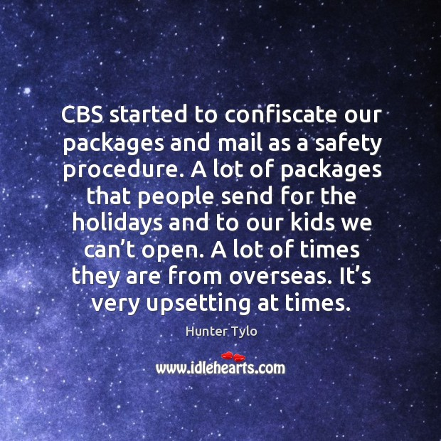 Cbs started to confiscate our packages and mail as a safety procedure. Hunter Tylo Picture Quote