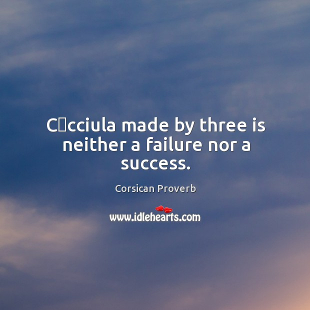Image, C�cciula made by three is neither a failure nor a success.