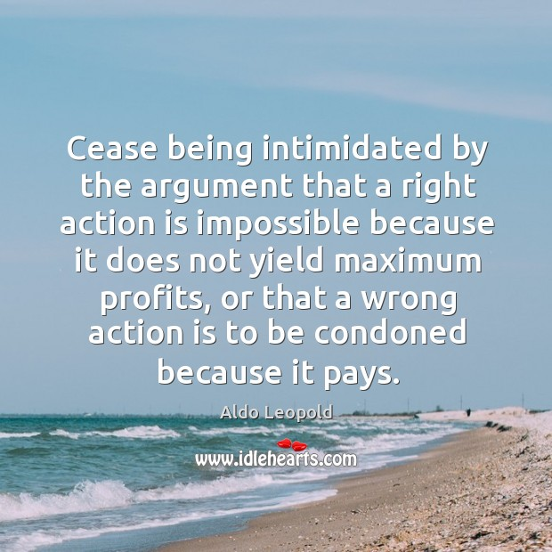 Cease being intimidated by the argument that a right action is impossible Image