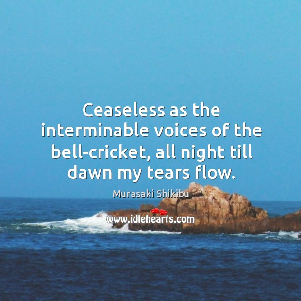 Ceaseless as the interminable voices of the bell-cricket, all night till dawn Image