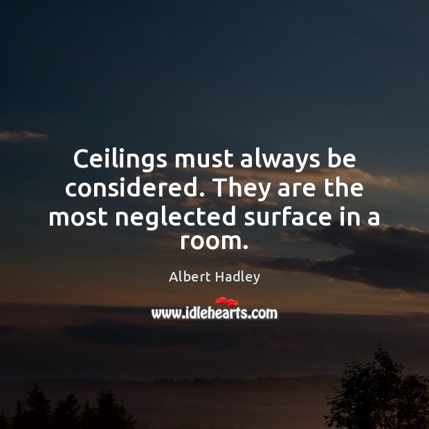 Image, Ceilings must always be considered. They are the most neglected surface in a room.